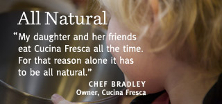 My daughter and her friends eat Cucina Fresca all the time. For that reason alone it has to be all natural.